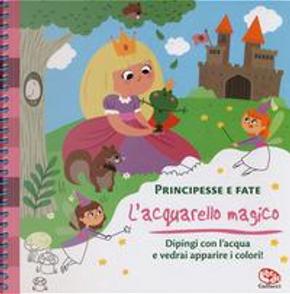 Principesse e fate. L'acquarello magico. Ediz. a spirale. Con gadget by Prisca Tandé
