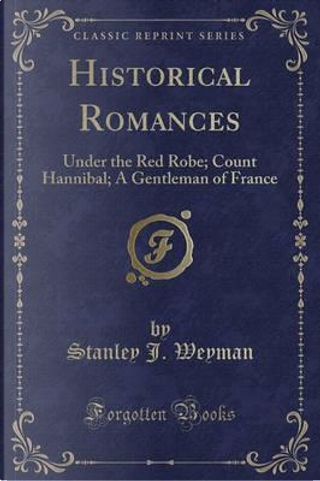 Historical Romances by Stanley J. Weyman