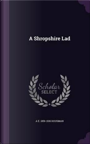 A Shropshire Lad by A E 1859-1936 Housman