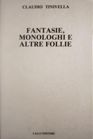 Fantasie, monologhi e altre follie by Claudio Tinivella