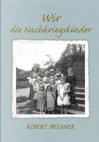 Wir die Nachkriegskinder by Robert Brenner