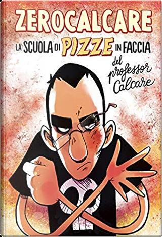 La scuola di pizze in faccia del professor Calcare by Zerocalcare