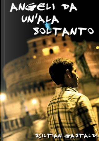 Angeli da un'ala soltanto by Sciltian Gastaldi