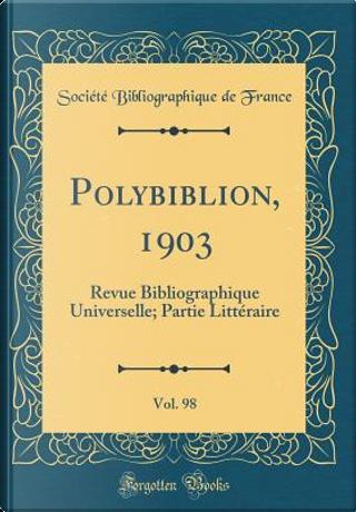 Polybiblion, 1903, Vol. 98 by Société Bibliographique de France
