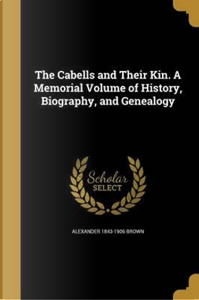 CABELLS & THEIR KIN A MEMORIAL by Alexander 1843-1906 Brown