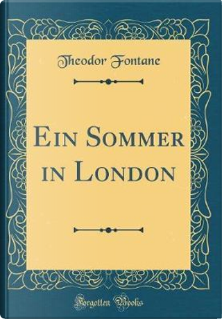 Ein Sommer in London (Classic Reprint) by Theodor Fontane