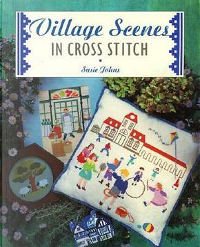 Village Scenes in Cross Stitch by Susie Johns