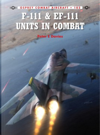 F-111 & EF-111 Units in Combat by Peter E. Davies