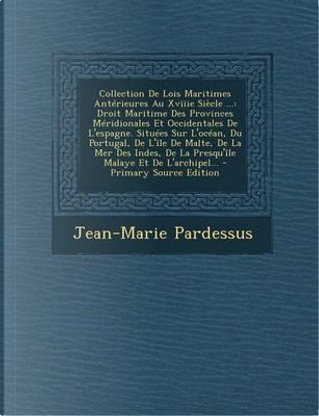 Collection de Lois Maritimes Anterieures Au Xviiie Siecle ... by Jean-Marie Pardessus