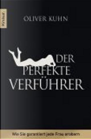 Der perfekte Verführer. Wie Sie garantiert jede Frau erobern by Oliver Kuhn, Robert Bednarek, Dietlind Tornieporth