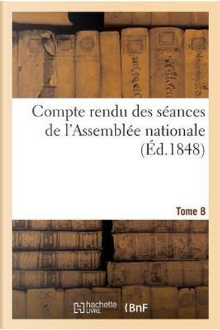 Compte Rendu des Seances de l'Assemblee Nationale by R.T. France