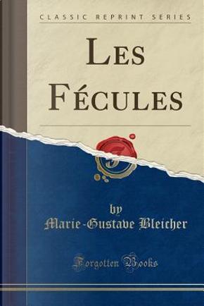Les Fécules (Classic Reprint) by Marie-Gustave Bleicher