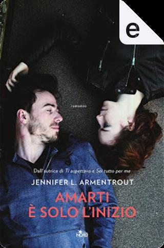 Amarti è solo l'inizio by Jennifer L. Armentrout