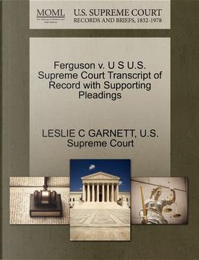 Ferguson V. U S U.S. Supreme Court Transcript of Record with Supporting Pleadings by Leslie C. Garnett
