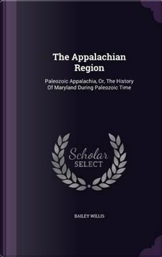 The Appalachian Region by Bailey Willis