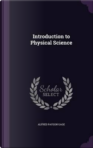 Introduction to Physical Science by Alfred Payson Gage