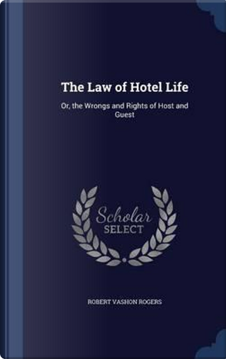 The Law of Hotel Life by Robert Vashon Rogers