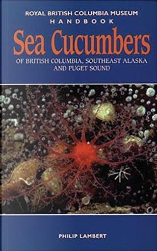 Sea Cucumbers of British Columbia, Southeast Alaska and Puget Sound by Philip Lambert