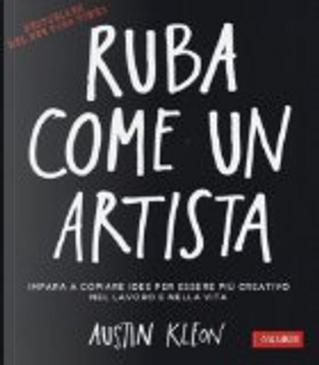 Ruba come un artista by Austin Kleon