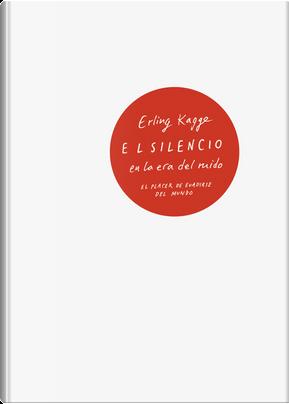 El silencio en la era del ruido by Erling Kagge