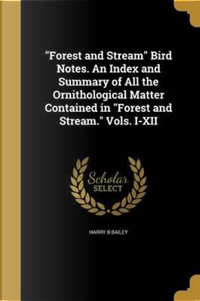 FOREST & STREAM BIRD NOTES AN by Harry B. Bailey