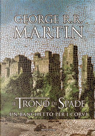 Il Trono di Spade. Libro 4: Un banchetto per i corvi by George R.R. Martin