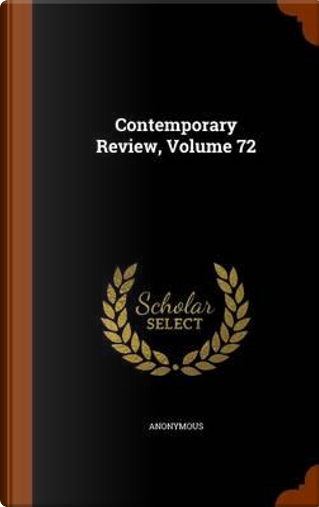 Contemporary Review, Volume 72 by ANONYMOUS
