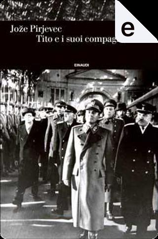 Tito e i suoi compagni by Joze Pirjevec
