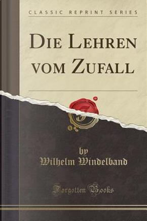 Die Lehren vom Zufall (Classic Reprint) by Wilhelm Windelband