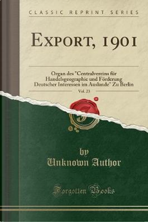 Export, 1901, Vol. 23 by Author Unknown