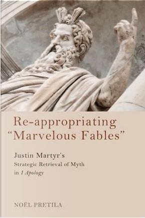 Re-Appropriating Marvelous Fables by Noel Wayne Pretila