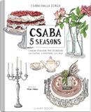 Csaba 5 seasons. Cinque stagioni per celebrare la cucina, il ricevere, la casa by Csaba Dalla Zorza