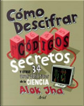 Cómo descifrar códigos secretos y otros 34 usos prácticos de la ciencia by Alok Jha