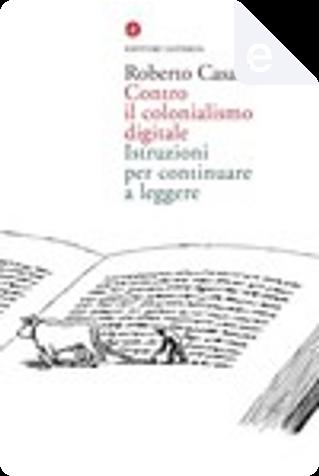 Contro il colonialismo digitale by Roberto Casati