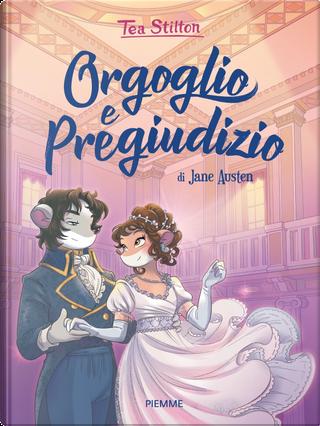 Orgoglio e pregiudizio by Tea Stilton