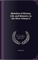 Sketches of History, Life, and Manners, in the West, Volume 2 by PROFESSOR JAMES HALL