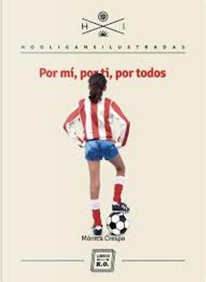 Por mí, por ti, por todos by Mónica Crespo