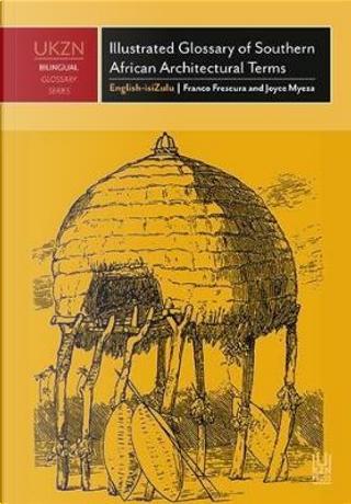 Illustrated Glossary of Southern African Architectural Terms Isichzamazwi Esinemifanekiso Samatemu Endlele Yokwakha Aseningizimu Ne-Afrika by Franco Frescura
