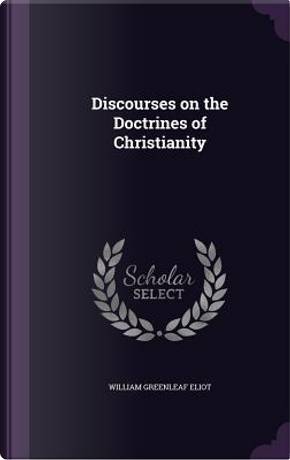 Discourses on the Doctrines of Christianity by William Greenleaf Eliot