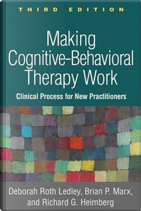 Making Cognitive-Behavioral Therapy Work, Third Edition by Deborah Roth Ledley