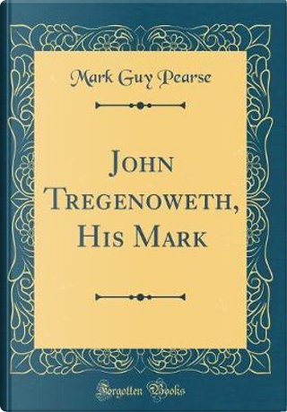 John Tregenoweth, His Mark (Classic Reprint) by Mark Guy Pearse