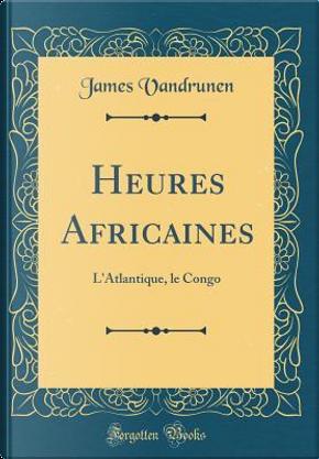 Heures Africaines by James Vandrunen