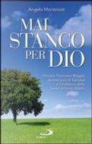 Mai stanco per Dio by Angelo Montonati