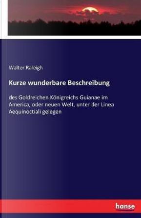 Kurze wunderbare Beschreibung by Walter Raleigh