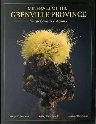 Minerals of the Grenville Province by George W. Robinson, Jeffrey Chiarenzelli, Michael Bainbridge