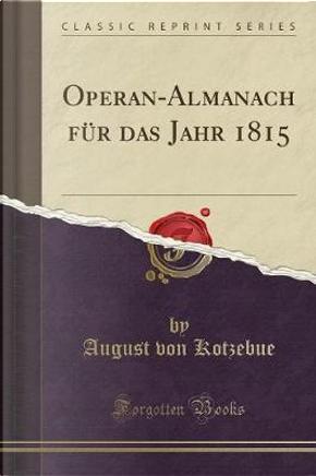 Operan-Almanach für das Jahr 1815 (Classic Reprint) by August Von Kotzebue
