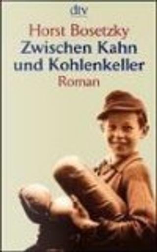 Zwischen Kahn und Kohlenkeller. Die Geschichte des Otto Matuschewski 1920 bis 1947. by Horst Bosetzky