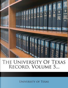 The University of Texas Record, Volume 5... by University of Texas