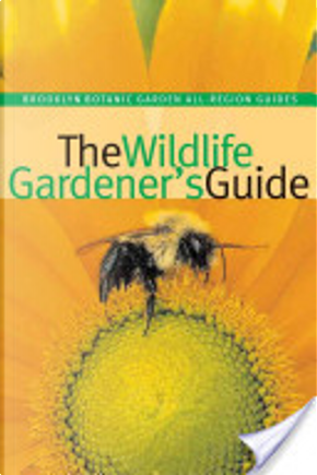 The Wildlife Gardener's Guide by Janet Marinelli