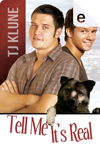 Tell Me It's Real by TJ Klune